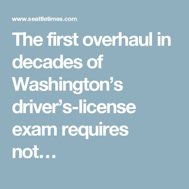The first overhaul in decades of Washington's driver's-license exam requires not…