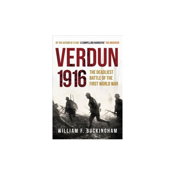 Verdun 1916 : The Deadliest Battle of the First World War (Paperback) (William F. Buckingham)