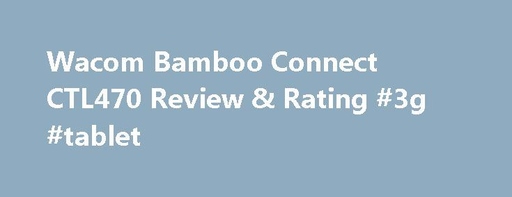 Wacom Bamboo Connect CTL470 Review & Rating #3g #tablet http://tablet.remmont.com/wacom-bamboo-connect-ctl470-review-rating-3g-tablet/  Wacom Bamboo Connect CTL470 Design, Product Line, and SetupThe Bamboo Connect measures 6.9 by 10.9 by 0.4 inches (HWD). Wacom streamlined the design, but only partially; while it's slimmer, and there are fewer cut lines and buttons than on the older Bamboo Pen Touch CTH460 (4 stars), there's now extra space on one side for […]
