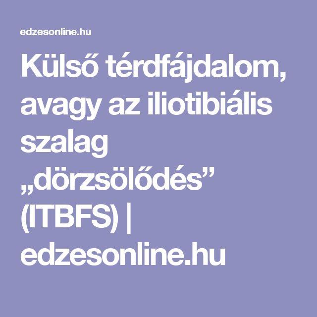 """Külső térdfájdalom, avagy az iliotibiális szalag """"dörzsölődés"""" (ITBFS)   edzesonline.hu"""