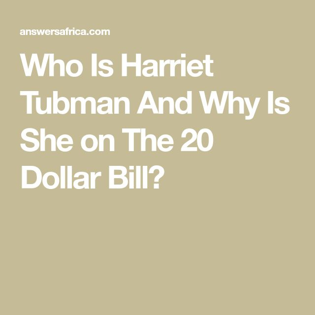 Who Is Harriet Tubman And Why Is She on The 20 Dol…