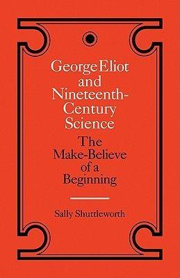 George Eliot and nineteenth-century science the make-belive of a beginning/ Sally Shuttleworth. Cambridge : University Press, 1986.  http://kmelot.biblioteca.udc.es/record=b1063704~S1*gag
