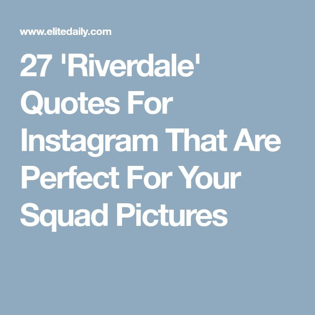 27 'Riverdale' Quotes For Instagram That Are Perfect For Your Squad Pictures