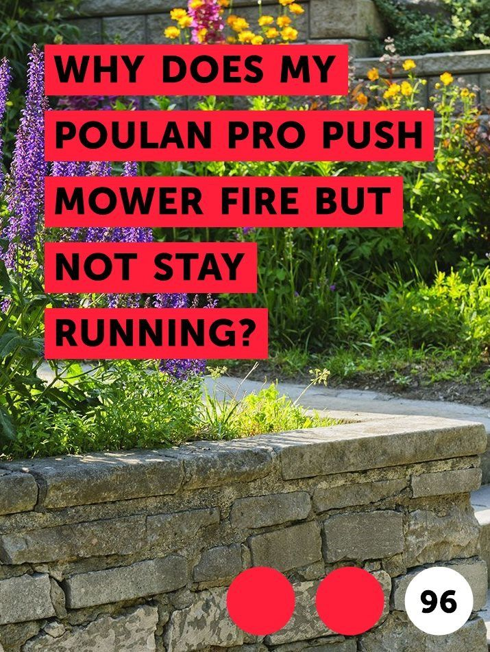 Why Does My Poulan Pro Push Mower Fire But Not Stay Running