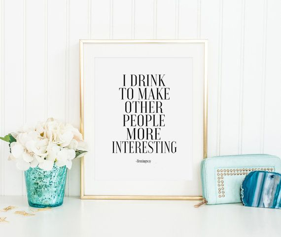 PRINTABLE Art HEMINGWAY Quote I Drink To Make Other by TypoHome