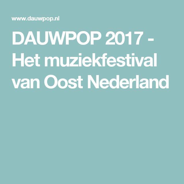 DAUWPOP 2017 - Het muziekfestival van Oost Nederland