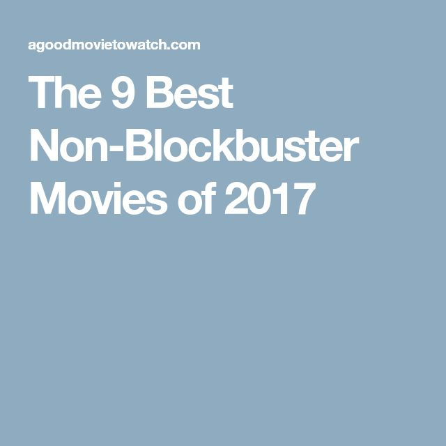 The 9 Best Non-Blockbuster Movies of 2017
