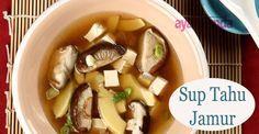 Sup Tahu Jamur :: Tofu and Mushroom Soup :: Klik link di atas untuk mengetahui resep sup tahu jamur