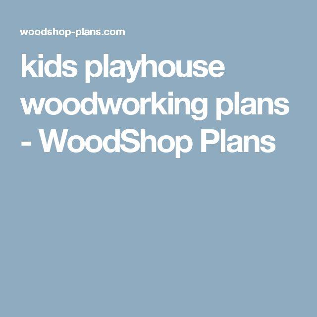 kids playhouse woodworking plans - WoodShop Plans