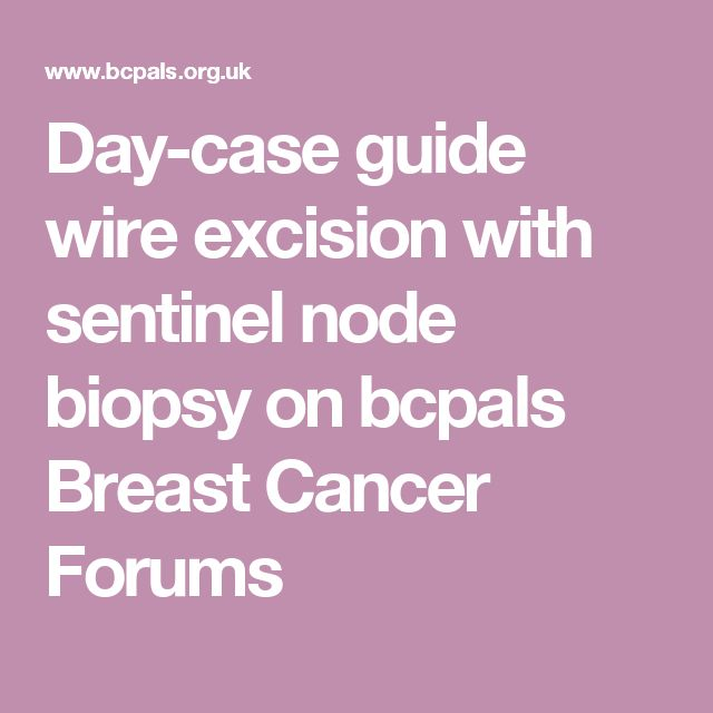 Day-case guide wire excision with sentinel node biopsy on  bcpals Breast Cancer Forums