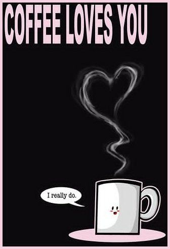 Coffee Loves You! And I love Coffee <3
