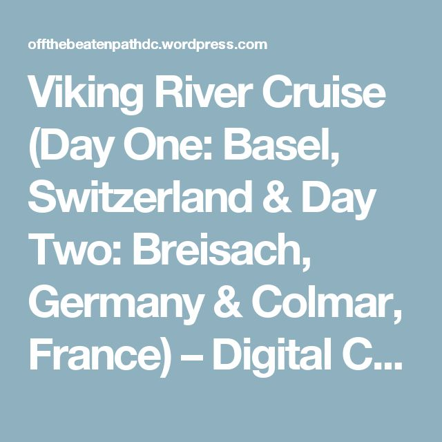 Viking River Cruise (Day One: Basel, Switzerland & Day Two: Breisach, Germany & Colmar, France) – Digital Composition