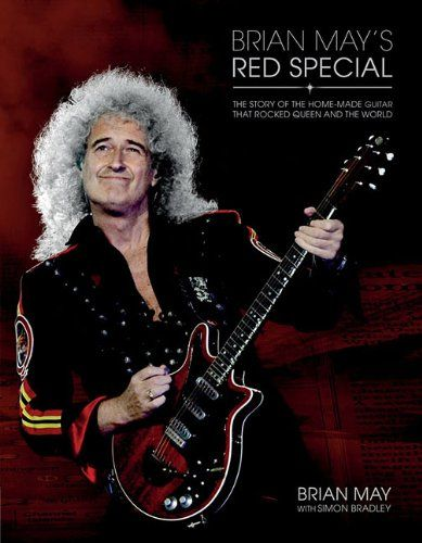 BRIAN MAY'S RED SPECIAL : THE STORY OF A HOME-MADE GUITAR THAT ROCKED QUEEN AND THE WORLD BY BRIAN MAY AND SIMON BRADLEY