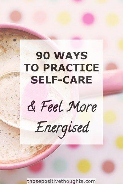 90 Möglichkeiten, sich selbst zu pflegen und sich energetisiert zu fühlen   – Tips