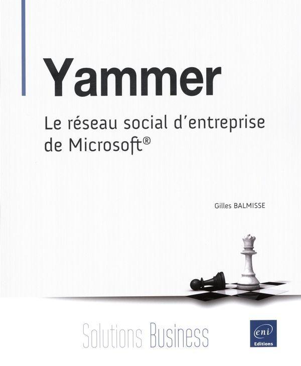 Yammer : le réseau social d'entreprise de Microsoft / Gilles Balmisse.  Éditions ENI (4).