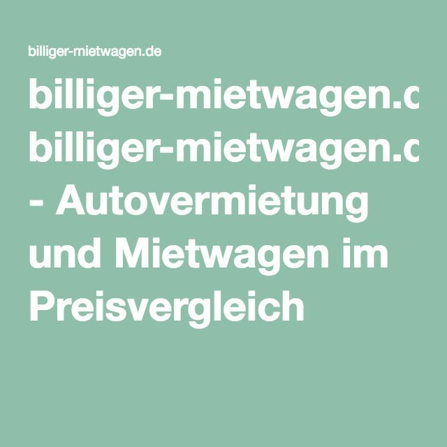 Billiger Mietwage Autovermietung Und Mietwagen Im Preisvergleich Hautpflege Autovermietung Billigermietwage Im Mi Autovermietung Vermietung Autos