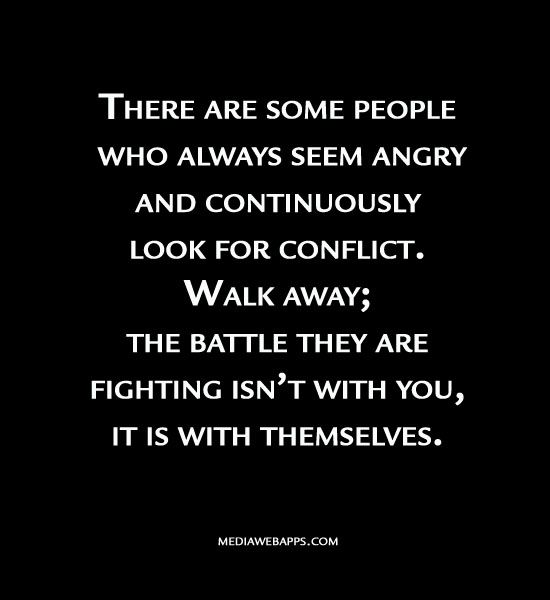 This is so incredibly true. Some people just have such a negative energy. Walk away. The conflict is within themselves.