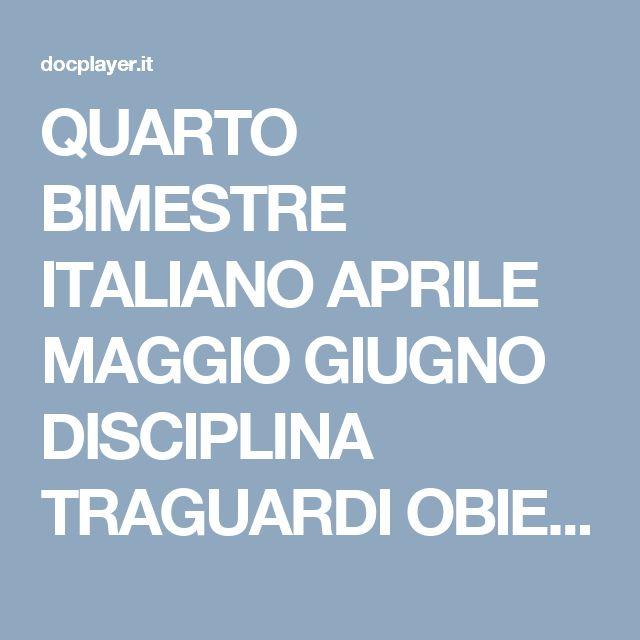 QUARTO BIMESTRE ITALIANO APRILE MAGGIO GIUGNO DISCIPLINA TRAGUARDI OBIETTIVI DI APPRENDIMENTO - PDF