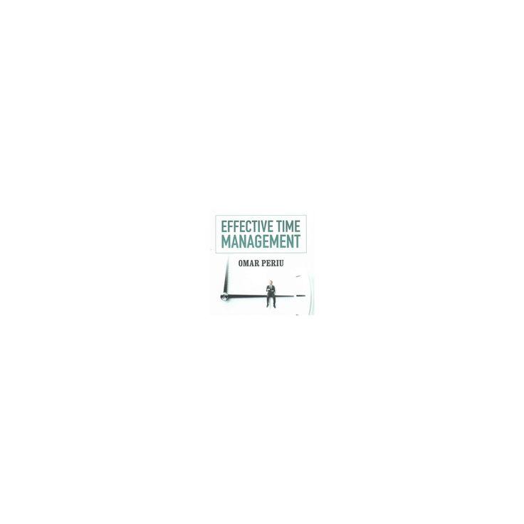 Effective Time Management (Unabridged) (CD/Spoken Word) (Omar Periu)