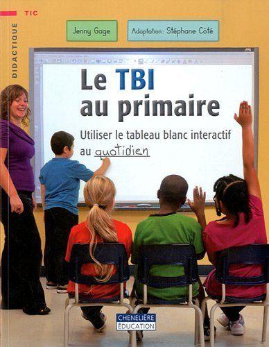 Le TBI au primaire : Utiliser le tableau blanc interactif au quotidien de Jenny Gage http://cataloguescd.univ-poitiers.fr/masc/Integration/EXPLOITATION/statique/recherchesimple.asp?id=159280508