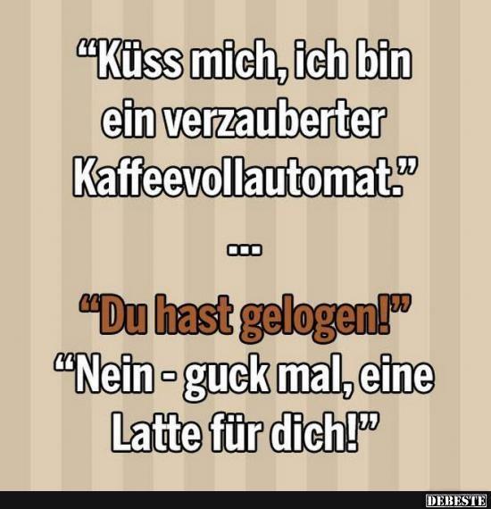 Küss mich, ich bin ein verzauberter Kaffeevollautomat.. | Lustige Bilder, Sprüche, Witze, echt lustig