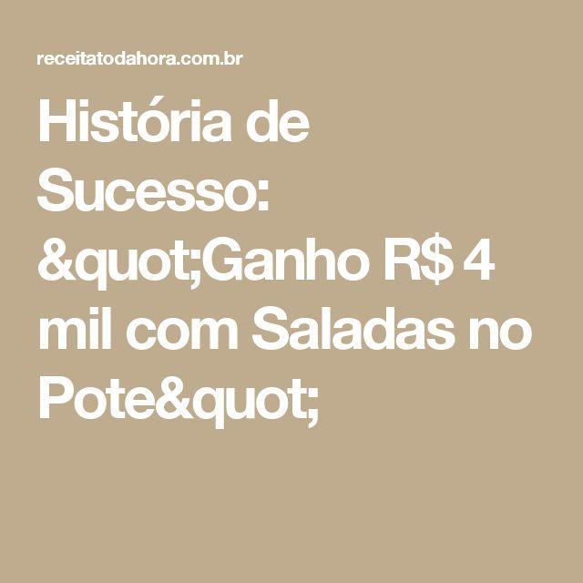 """História de Sucesso: """"Ganho R$ 4 mil com Saladas no Pote"""""""