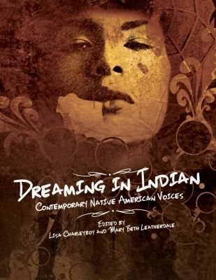 """Dreaming in Indian: Contemporary Native American Voices,"" edited by Lisa	Charleyboy and Mary	Beth	 Leatherdale, was the 2016 American Indian Youth Literature Award middle school honor book."