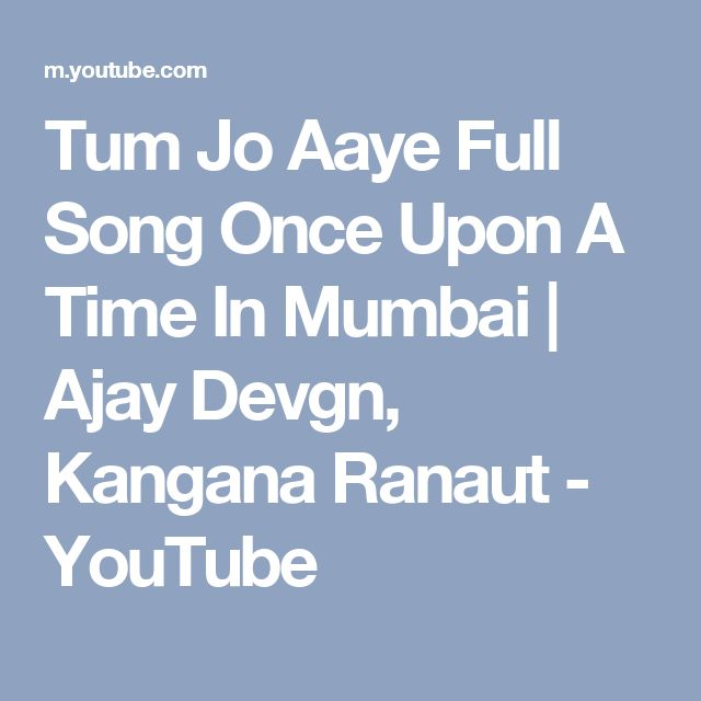 Tum Jo Aaye Full Song Once Upon A Time In Mumbai | Ajay Devgn,  Kangana Ranaut - YouTube