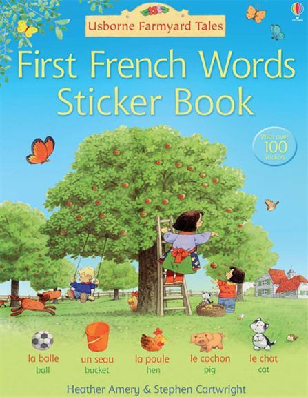 Farmyard Tales: First French words sticker book  Each double page shows a busy Farmyard Tales scene with a border of pictures labelled with their names in French. With over 100 colourful stickers for children to match to the pictures. Children can listen to the words read by a native French speaker at the Usborne Quicklinks Website.