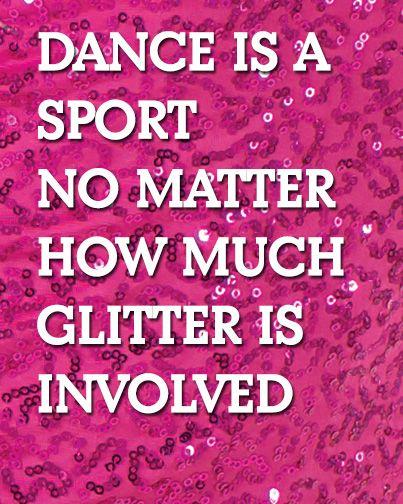 Dance is a sport no matter how much GLITTER is involved. www.dancerockit.com #DanceRockIt #Glitter