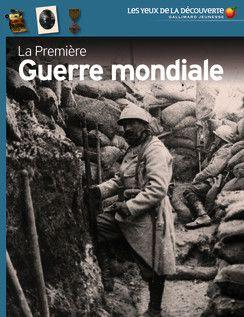 LECTURE - La Première Guerre mondiale - Les Yeux de la Découverte. Cette encyclopédie adopte un chapitrage très large et cherche à donner une vision internationale de la Grande Guerre.