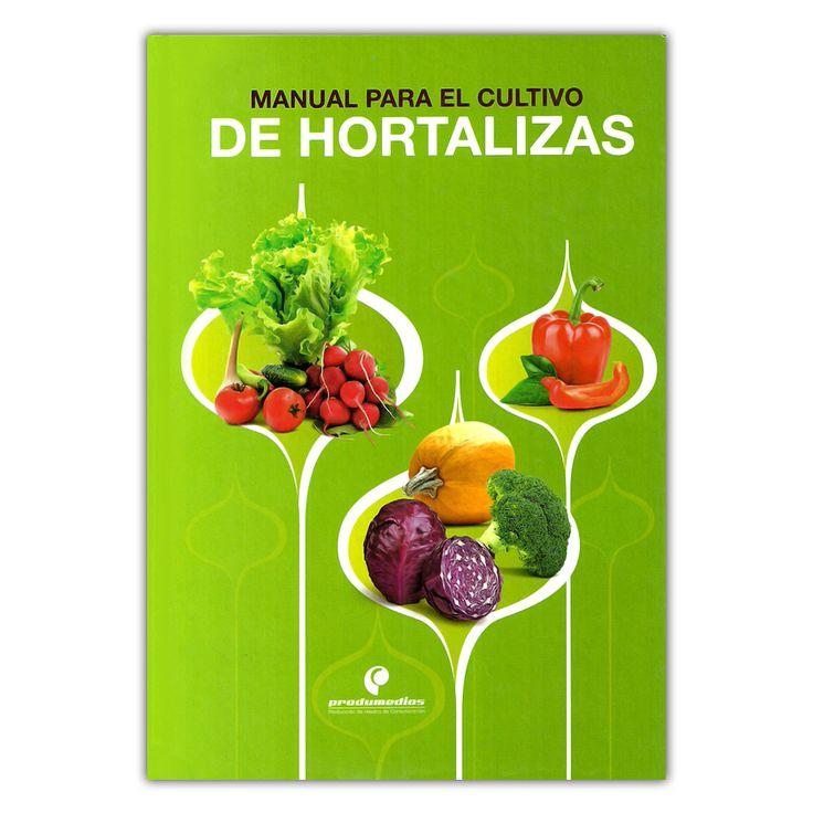 Manual para el cultivo de hortalizas – Varios – Produmedios   www.librosyeditores.com Editores y distribuidores.