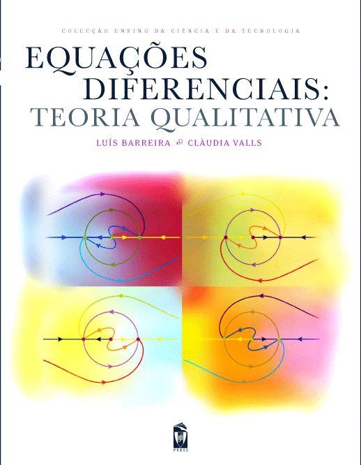 EQUAÇÕES DIFERENCIAIS: TEORIA QUALITATIVA  Autor:  LUÍS BARREIRA, CLÀUDIA VALLS  ISBN:  978-972-8469-96-2