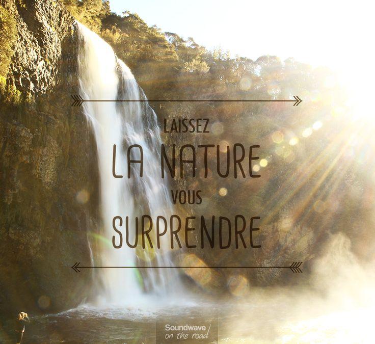 """""""Laissez la nature vous surprendre"""" by Soundwave on the road www.soundwaveontheroad.com"""
