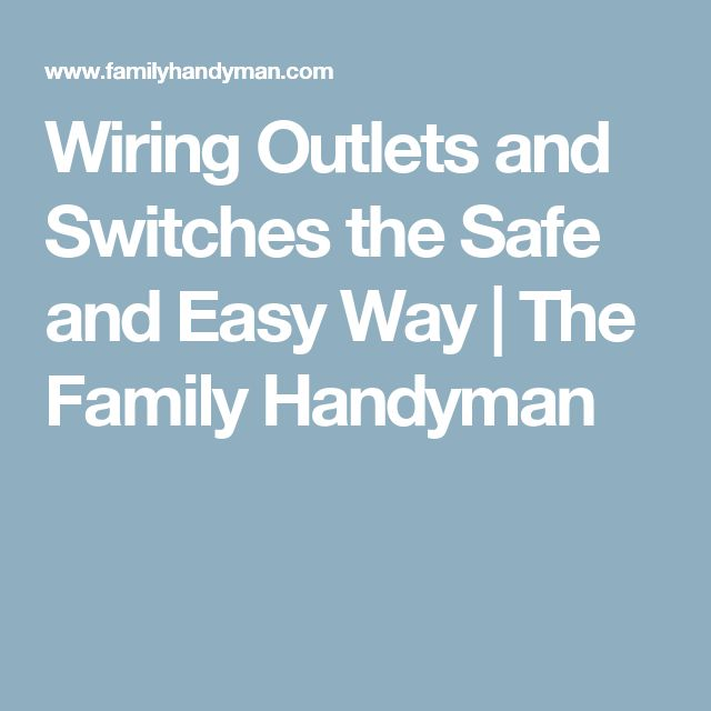 wiring outlets and switches the safe and easy way the family rh pinterest com
