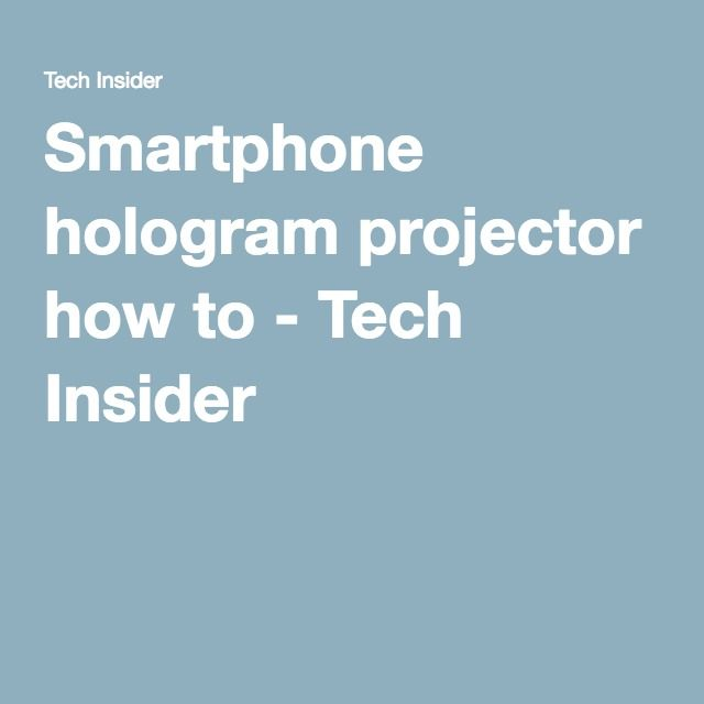 Smartphone hologram projector how to - Tech Insider