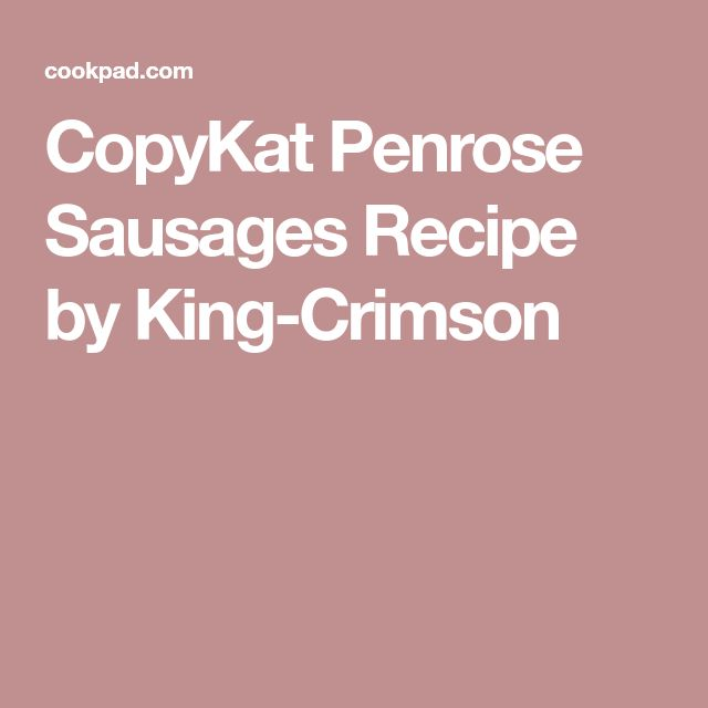 CopyKat Penrose Sausages Recipe by King-Crimson
