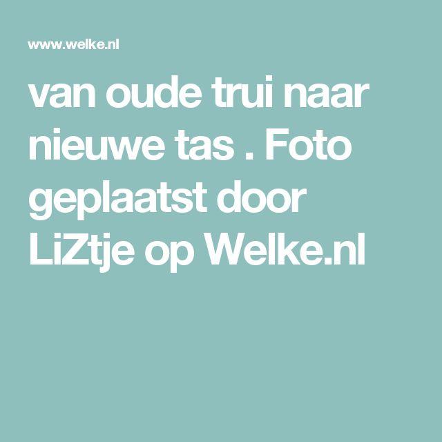 van oude trui naar nieuwe tas . Foto geplaatst door LiZtje op Welke.nl