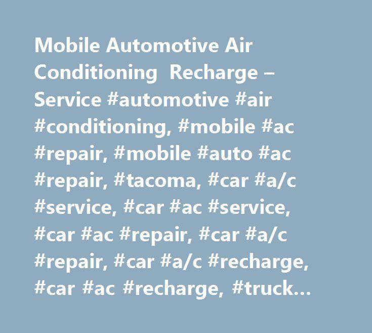 Mobile Automotive Air Conditioning Recharge – Service #automotive #air #conditioning, #mobile #ac #repair, #mobile #auto #ac #repair, #tacoma, #car #a/c #service, #car #ac #service, #car #ac #repair, #car #a/c #repair, #car #a/c #recharge, #car #ac #recharge, #truck #a/c #service, #truck #a/c #repair, #truck #ac #service, #truck #ac #repair, #truck #a/c #recharge, #truck #ac #recharge, #pierce #county, #r12, #134a, #1234yf, #refrigerant, #freon, #conversion, #retrofit, #auto #air…
