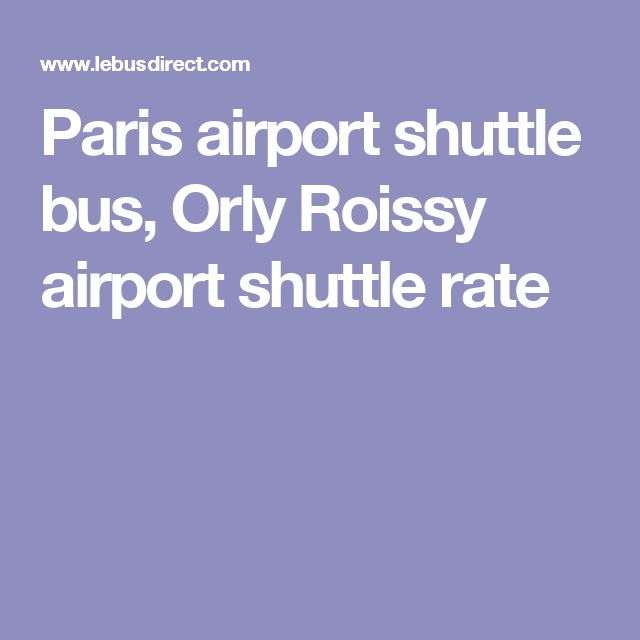 Paris airport shuttle bus, Orly Roissy airport shuttle rate