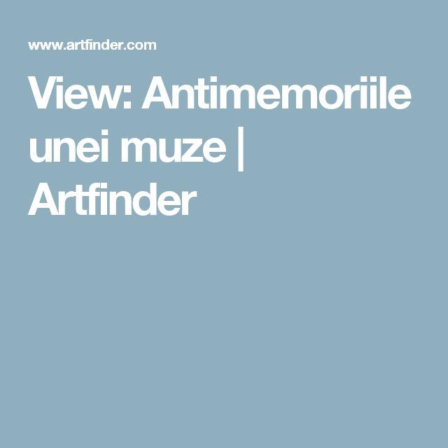 View: Antimemoriile unei muze   Artfinder