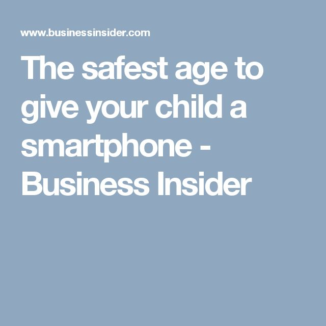 The safest age to give your child a smartphone - Business Insider