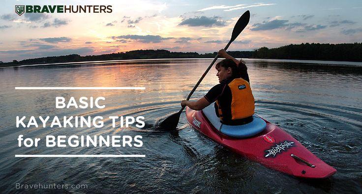 My Basic Kayaking Tips for Beginners - https://bravehunters.com/kayaking-tips/