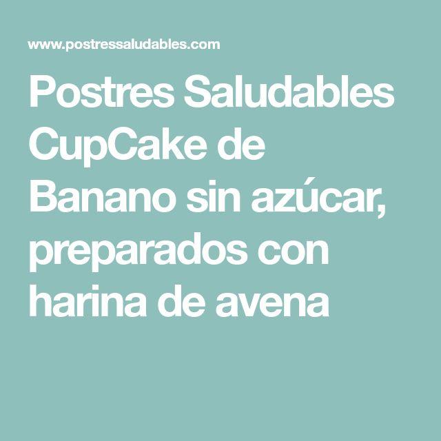 Postres Saludables CupCake de Banano sin azúcar, preparados con harina de avena #postressaludables