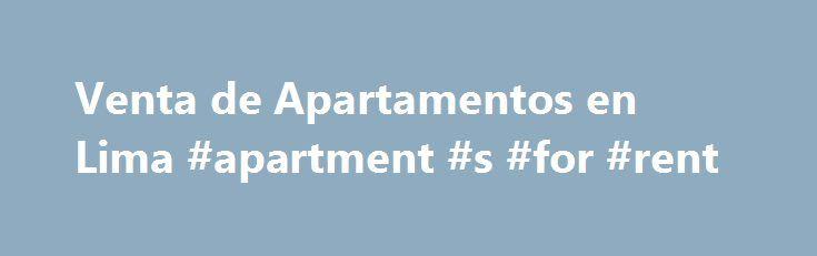 Venta de Apartamentos en Lima #apartment #s #for #rent http://rentals.remmont.com/venta-de-apartamentos-en-lima-apartment-s-for-rent/  #departamentos en renta coyoacan # Ven tadeapartamentosen li ma .com – Venta de Apar ta men tos en Lima (No review yet) Language: spanish Venta de apartamentos en Lima, venta de departamentos apartamentos nuevos en Lima, apartamentos en Miraflores, Departamentos en San Isidro La Molina San Borja Chacarilla Magdalena Pueblo Libre. Content and keywords…