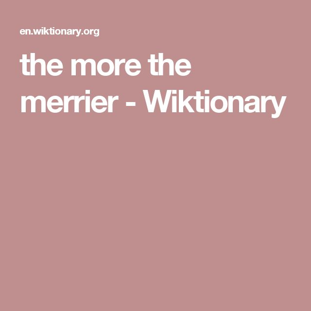the more the merrier - Wiktionary