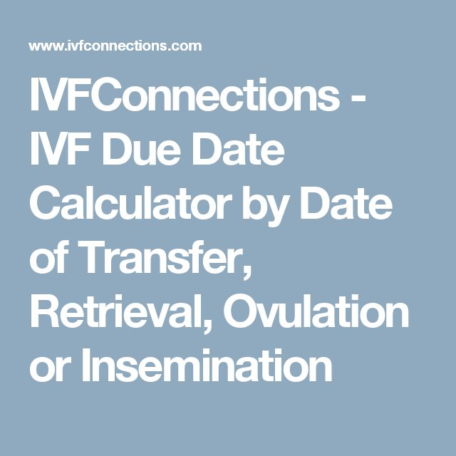IVFConnections - IVF Due Date Calculator by Date of Transfer, Retrieval, Ovulation or Insemination