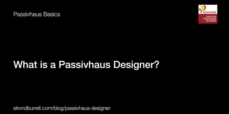 What is a Passivhaus Designer? Someone you should find if considering a build