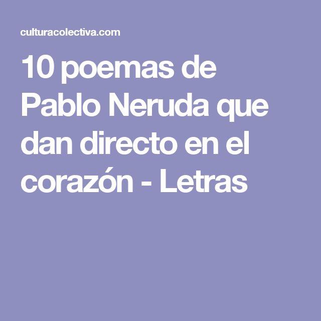 10 poemas de Pablo Neruda que dan directo en el corazón - Letras