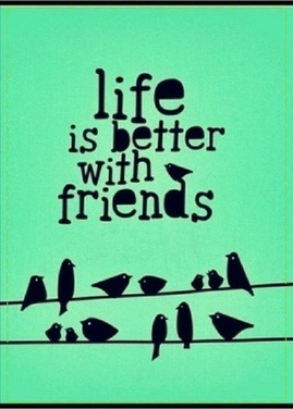 Life is better with friends....need to send card to some friends